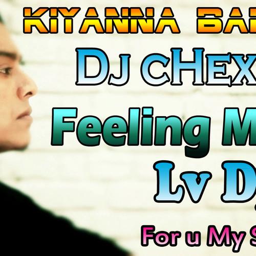 Kiyanna Bari De Liya Ewannam Dj cHex Feeling Mix