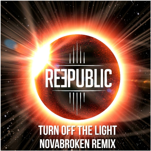 REEPUBLIC - Turn Off The Light (Novabroken Unofficial Remix)  [FREE DOWNLOAD]