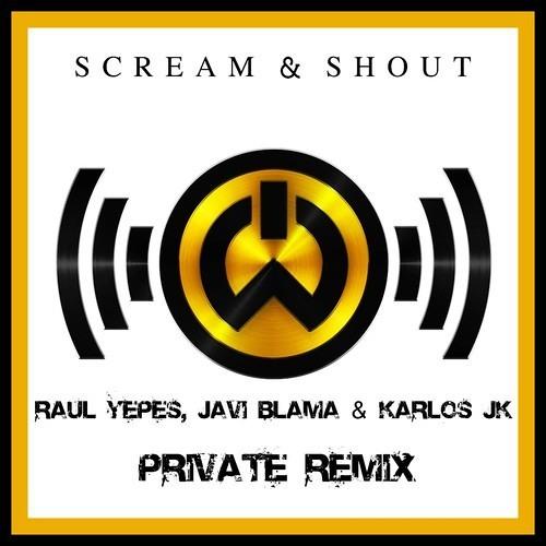 Will.I.Am Ft. Britney Spears - Scream & Shout (Raul Yepes , Javi Blama & Karlos JK Private Remix)