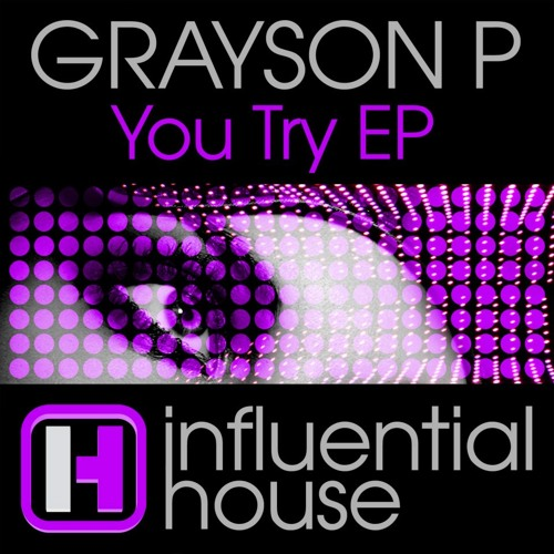 Grayson p YOU TRY (original mix ) coming on influential House