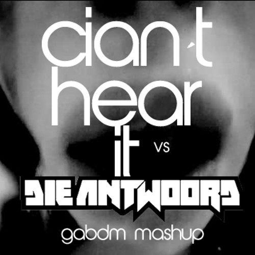 ELLIPHANT+GABDM // CIANT HEAR IT vs DIE ANTWOORD (GabDM mashup)