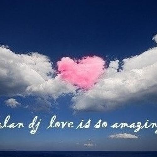 Alan dj love is so amazing
