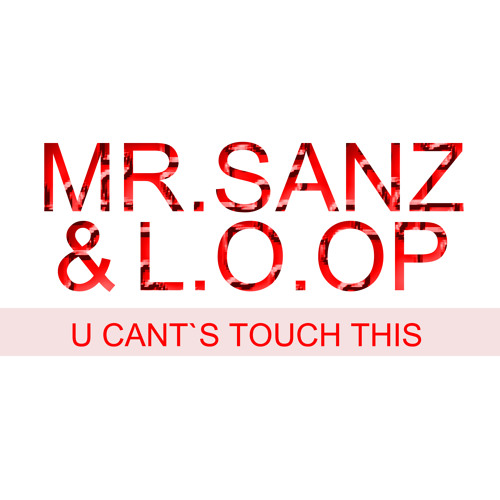 Mr.Sanz & L.O.O.P - U Cants Touch this