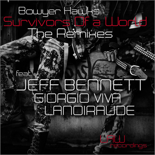 Bowyear Hawks - Survivors Of A World (Jeff Bennett Remix) - Law Rec