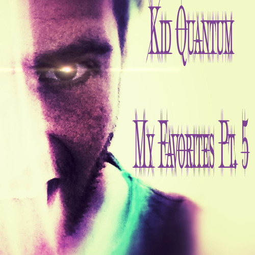 Kid Quantum - My Favorites Pt. 5 (30min mix)