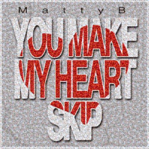 MattyB - You Make My Heart Skip