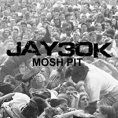 Jay30k - Mosh Pit