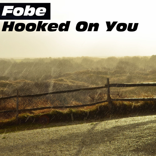 Fobe - Hooked On You