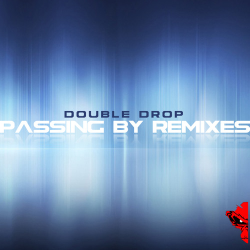 Double Drop - Passing By Remixes EP // FREE DOWNLOAD