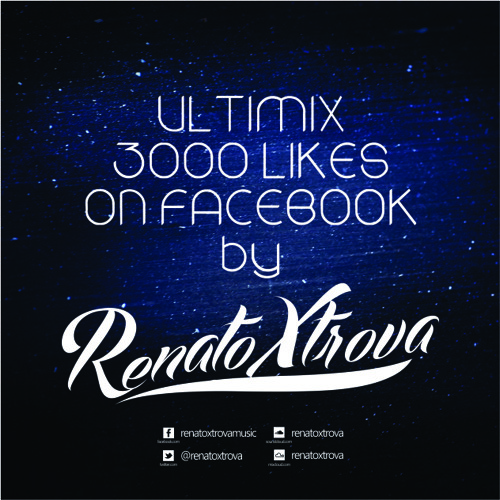 Renato Xtrova - Ultimix 3k Likes on Facebook! 320kbps