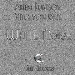 Artem Rubtsov & Vito von Gert - White Noise (Original Mix)
