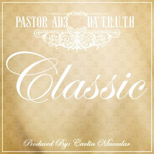 Pastor AD3 - Classic (feat. Da' T.R.U.T.H.)