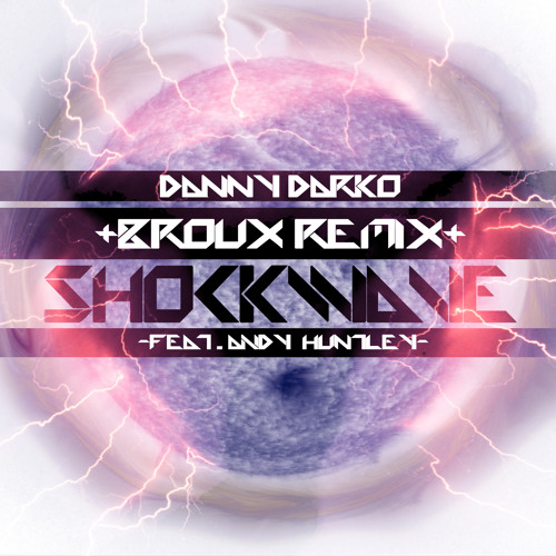 Danny Darko - Shockwave feat. Andy Huntley (Broux Remix)