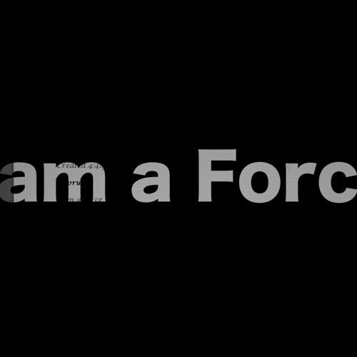 I am a Force