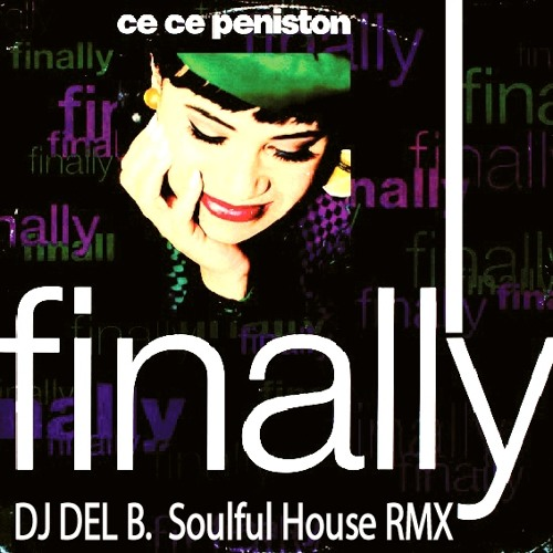 CeCe PENISTON - FINALLY (DJ DEL B. SOULFUL HOUSE MUp)