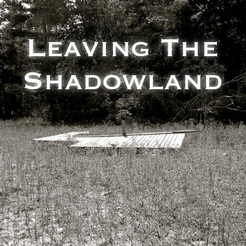 Leaving The Shadowland