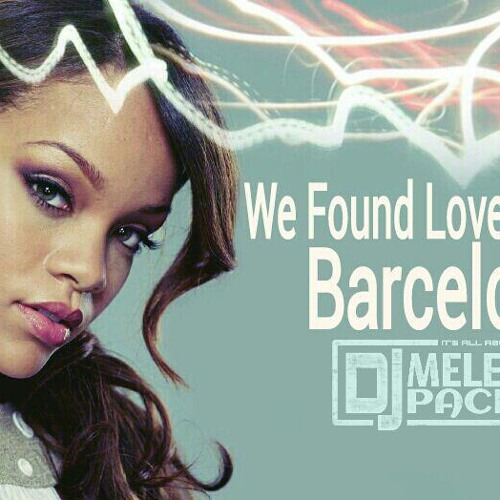 Rihanna ft. Offer Nissim - We Found Love In Barcelona (Melegy Pacha Mash Up) 2012
