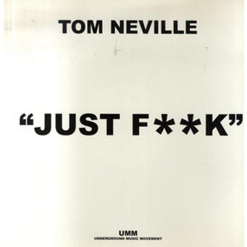 Tom Neville - Just Fu*k ( Sneakz Remix ) ***FULL 320***