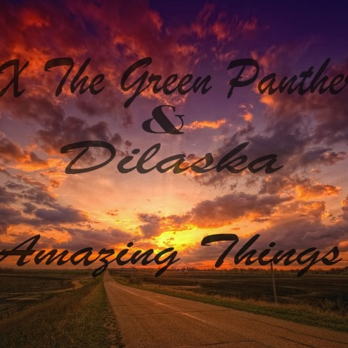 10- X The Green Panther- Amazing Things ft Dilaska (Prod. By BKS)