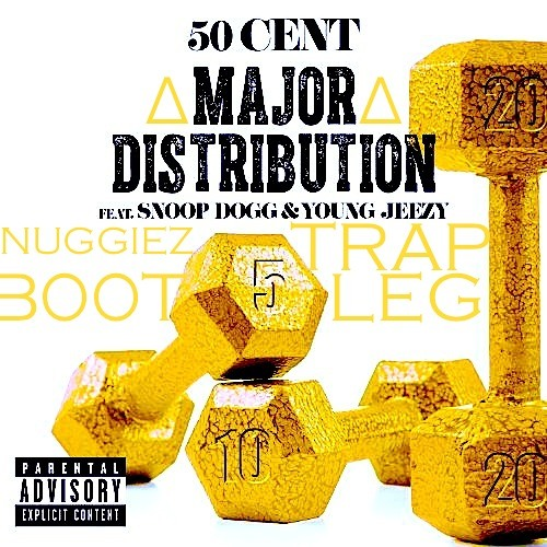 50 Cent x Snoop Dogg x Young Jeezy - Major Distribution (Nuggiez 'TRAP' Bootleg) (w/ DL Link)