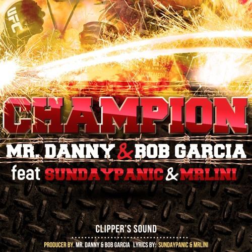 Bob Garcia presents CHAMPION feat Sundaypanic & MrLini produced by Mr. Danny & Bob Garcia (Preview)