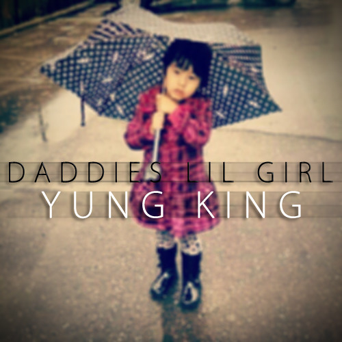 Yung King - Daddies Lil Girl