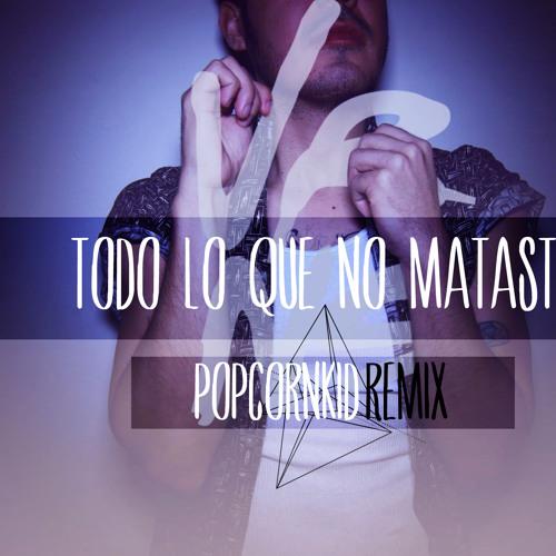 TODO LO QUE NO MATASTE - VIERNES(Popcornkid!Remix)