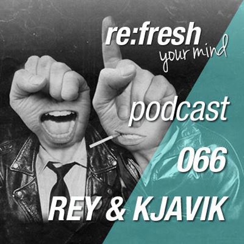 Rey & Kjavik - Re:Fresh Podcast 02/2013