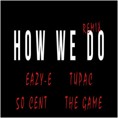 Eazy-E & Tupac - How We Do (Remix) (ft. The Game & 50 Cent)