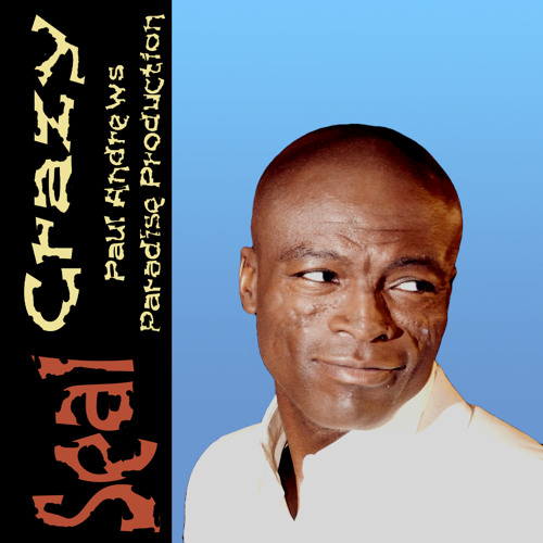 **THIS SONG HAS MOVED** Crazy (Paul Andrews Paradise Production) - Seal