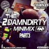 Lee Charles Presents - The 2DamnDirty MiniMix Part 3
