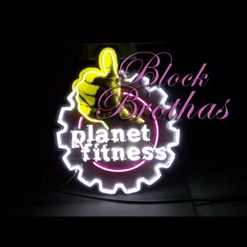 Block Brothas - Planet Fitness