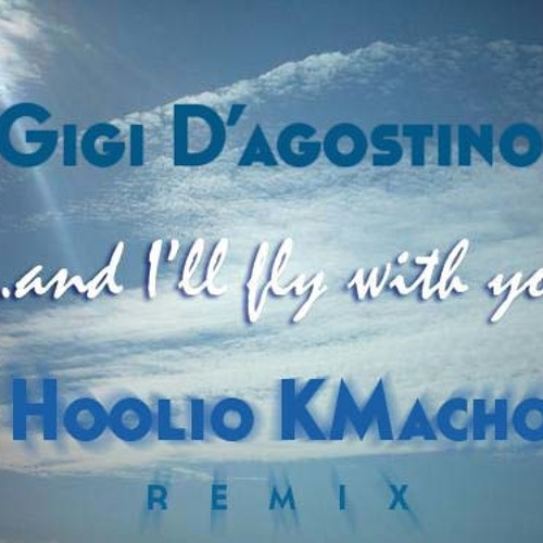 Gigi D'Angostino - I'll Fly Whit You (Hoolio KMacho Remix) Release