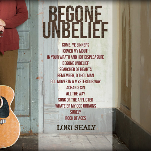 """ROCK OF AGES - Lori Sealy (from """"Begone Unbelief"""")"""