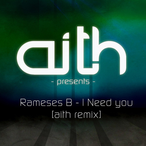 Rameses B - I Need You [aith rmx] **free download**