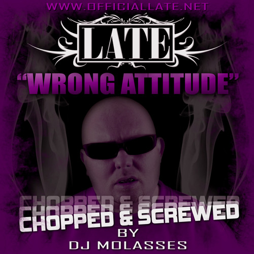 LATE - Wrong Attitude - Chopped & Screwed remix by DJ Molasses