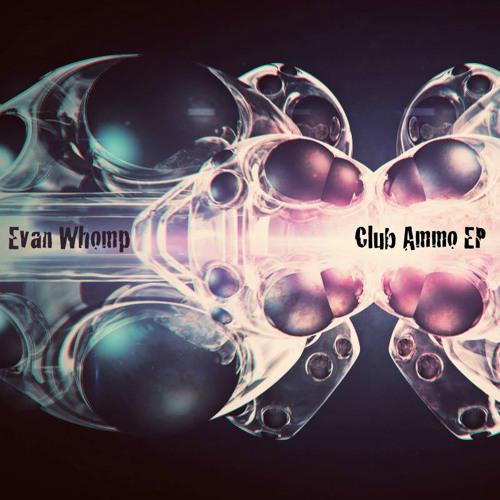Evan Whomp - Club Ammo