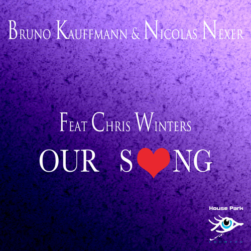 """BRUNO KAUFFMANN & NICOLAS NEXER FEAT CHRIS WINTERS """"OUR SONG"""" © 2013 HOUSE PARK RECORDS"""