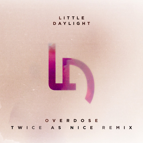Little Daylight - Overdose (Twice As Nice Remix)