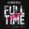 Roach Gigz - Full Time Job (produced by Nima Fadavi)