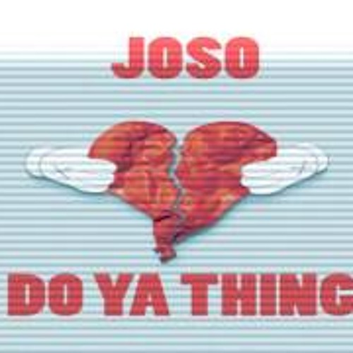 Joso - Do Ya Thing [[2013 HIT SINGLE]]