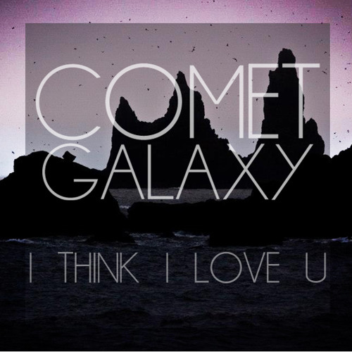 COMET GALAXY - I THINK I LOVE U