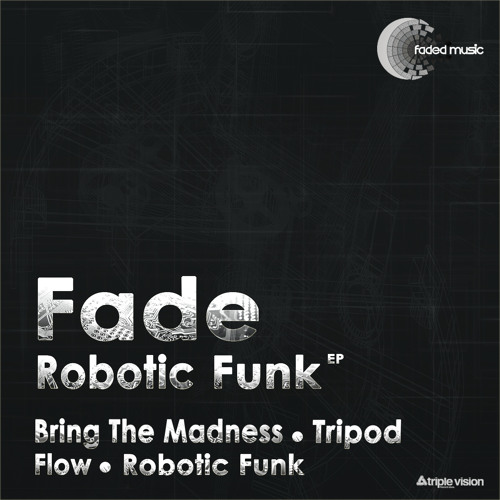 Fade - Robotic Funk / Bring The Madness / Tripod / Flow (Faded Music 003)