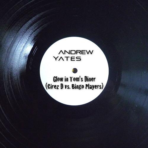 Cirez D, Bingo Players - Glow In Tom's Diner [Andrew Yates Mashup]
