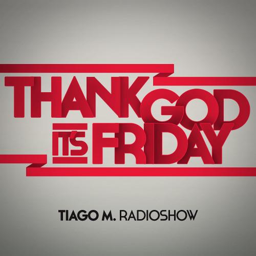 THANK GOD IT'S FRIDAY - TIAGO M. RADIOSHOW - 08/02/2013