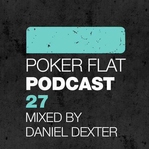 Poker Flat Podcast 27 - mixed by Daniel Dexter