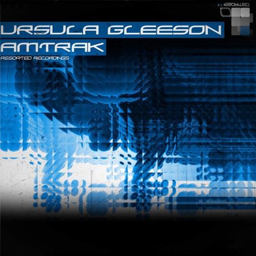 Ursula Gleeson - Amtrak [Resorted recordings]