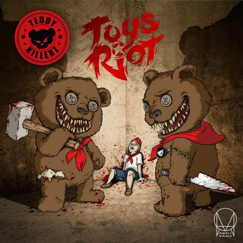 Teddy Killerz - Toys Riot [OWSLA] - out now!