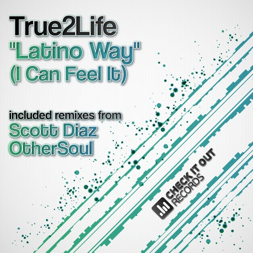 CIO005 - True2Life - Latino Way (I Can Feel It) (Scott Diaz Remix)