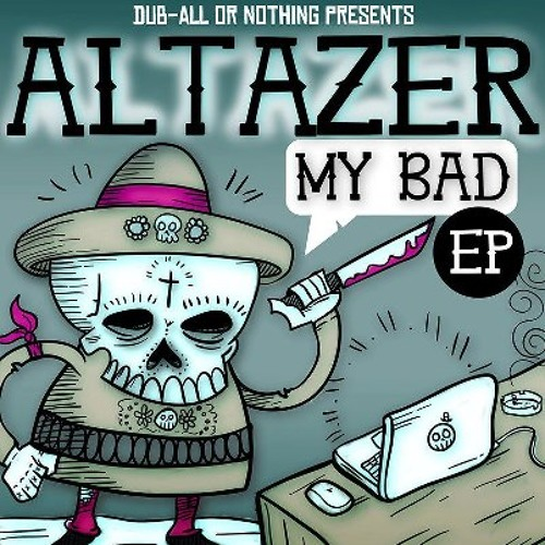 Altazer - My Bad (The WOBBLER Remix) OUT NOW on DUB-ALL-OR-NOTHING !